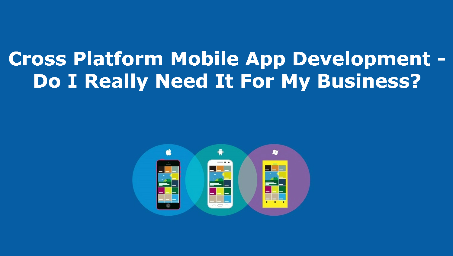 cross-platform-mobile-app-development-do-i-really-need-it-for-my-business