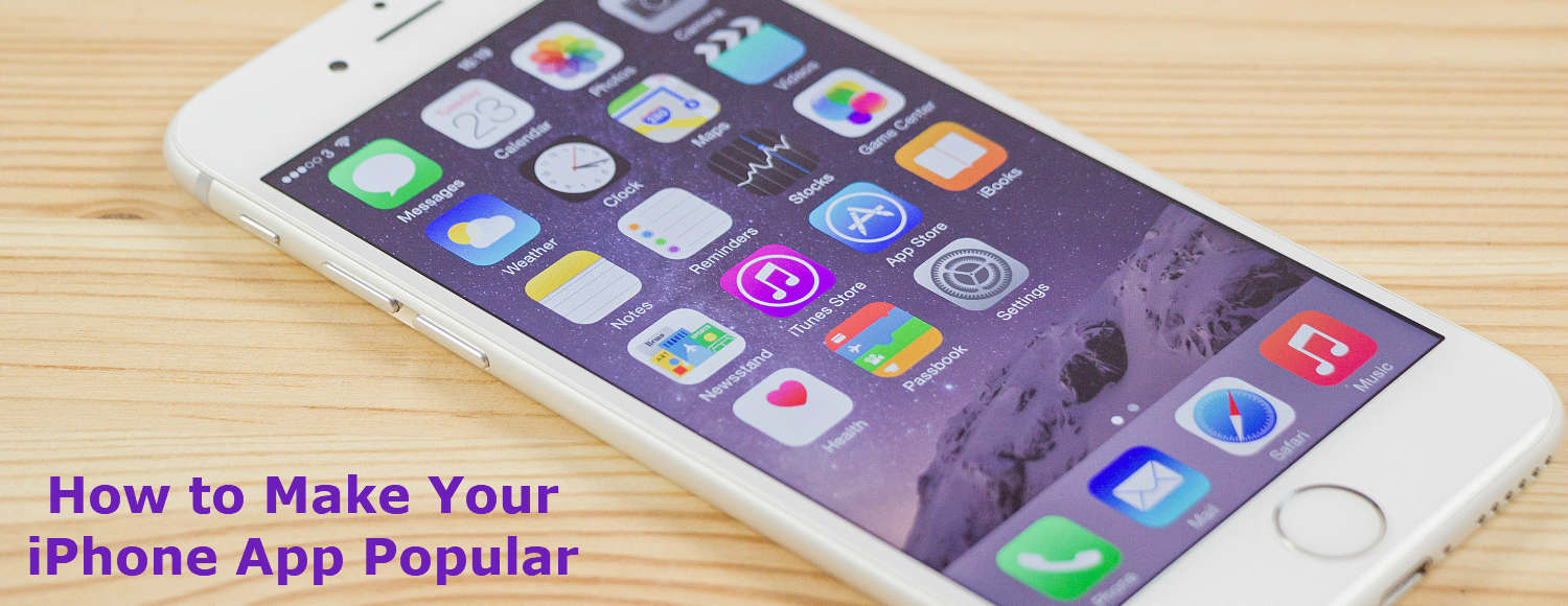 how to develop an app for iphone how to make your iphone app popular 5523